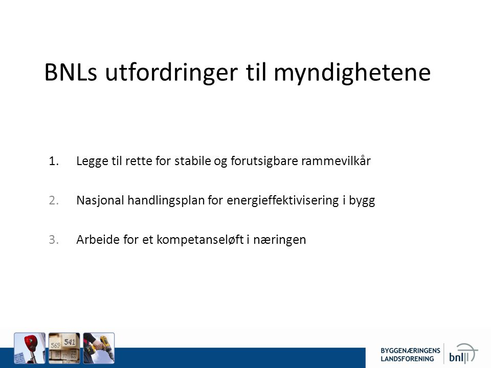 BNLs utfordringer til myndighetene 1.Legge til rette for stabile og forutsigbare rammevilkår 2.