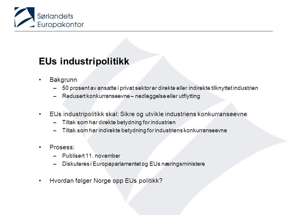 EUs industripolitikk •Bakgrunn –50 prosent av ansatte i privat sektor er direkte eller indirekte tilknyttet industrien –Redusert konkurranseevne – ned