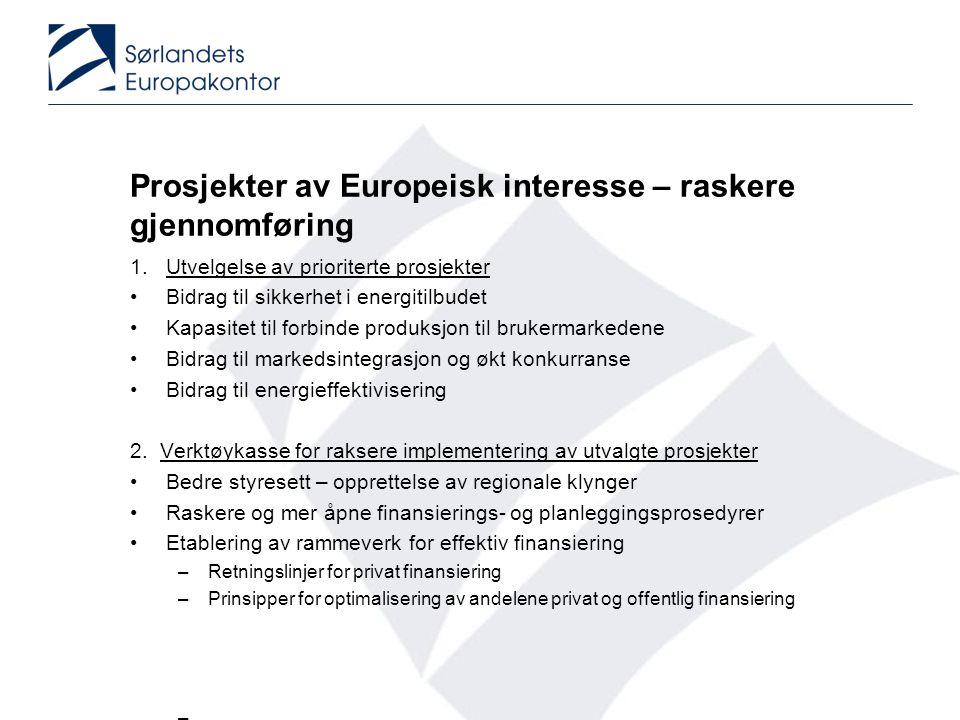 Prosjekter av Europeisk interesse – raskere gjennomføring 1. Utvelgelse av prioriterte prosjekter •Bidrag til sikkerhet i energitilbudet •Kapasitet ti