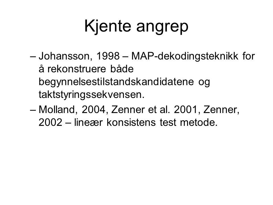 Kjente angrep –Johansson, 1998 – MAP-dekodingsteknikk for å rekonstruere både begynnelsestilstandskandidatene og taktstyringssekvensen.