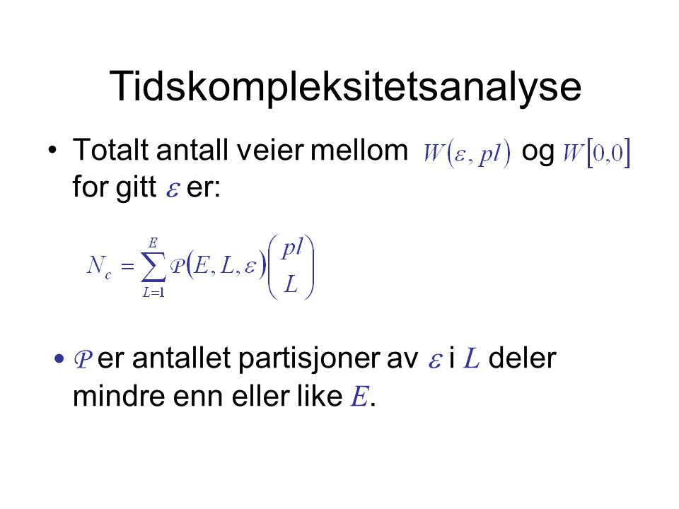 Tidskompleksitetsanalyse •Totalt antall veier mellom og for gitt  er: •P er antallet partisjoner av  i L deler mindre enn eller like E.