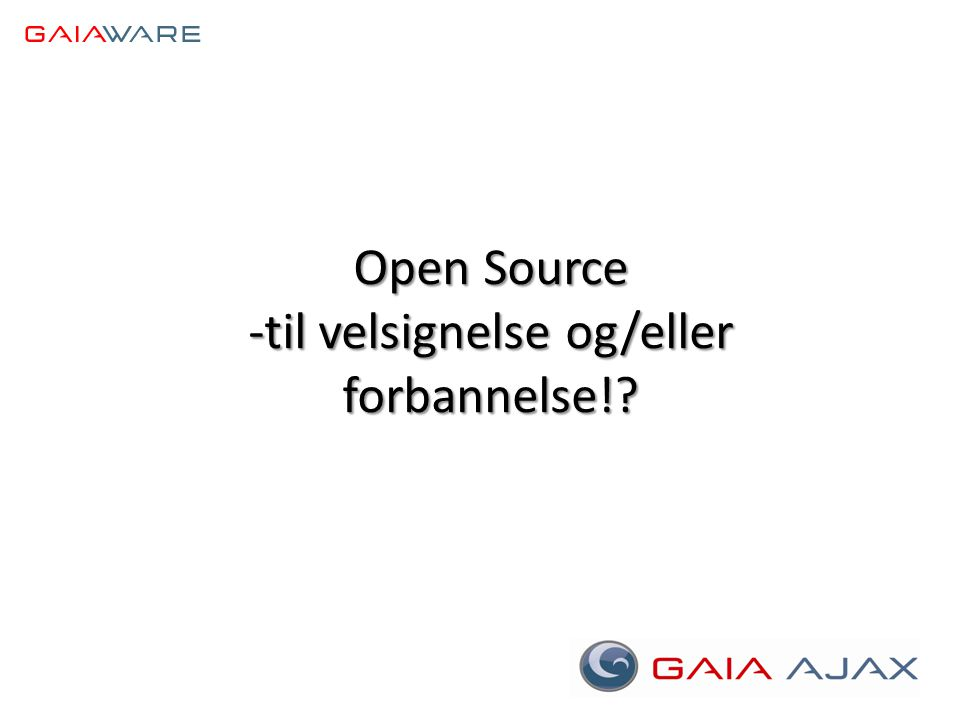 Open Source -til velsignelse og/eller forbannelse!?