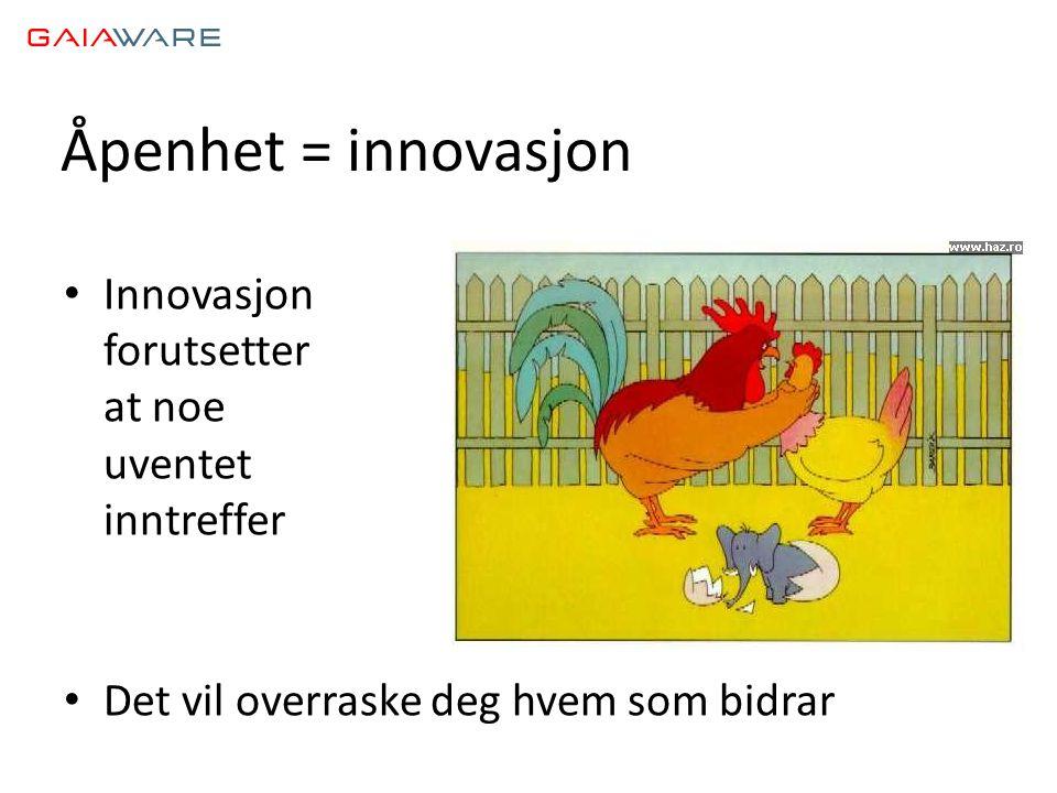 Åpenhet = innovasjon • Innovasjon forutsetter at noe uventet inntreffer • Det vil overraske deg hvem som bidrar