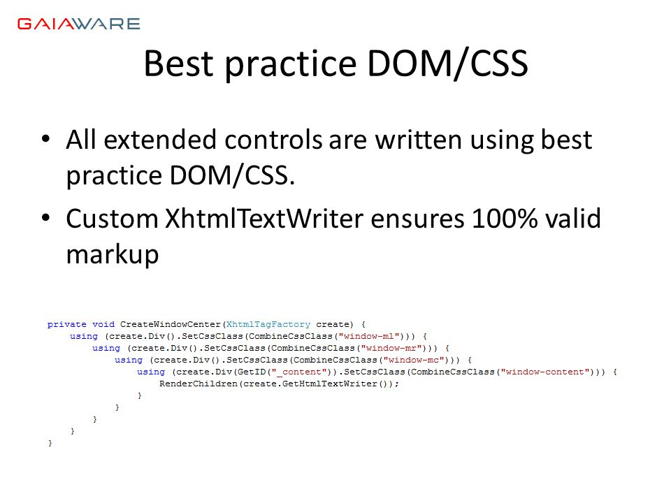 Best practice DOM/CSS • All extended controls are written using best practice DOM/CSS. • Custom XhtmlTextWriter ensures 100% valid markup