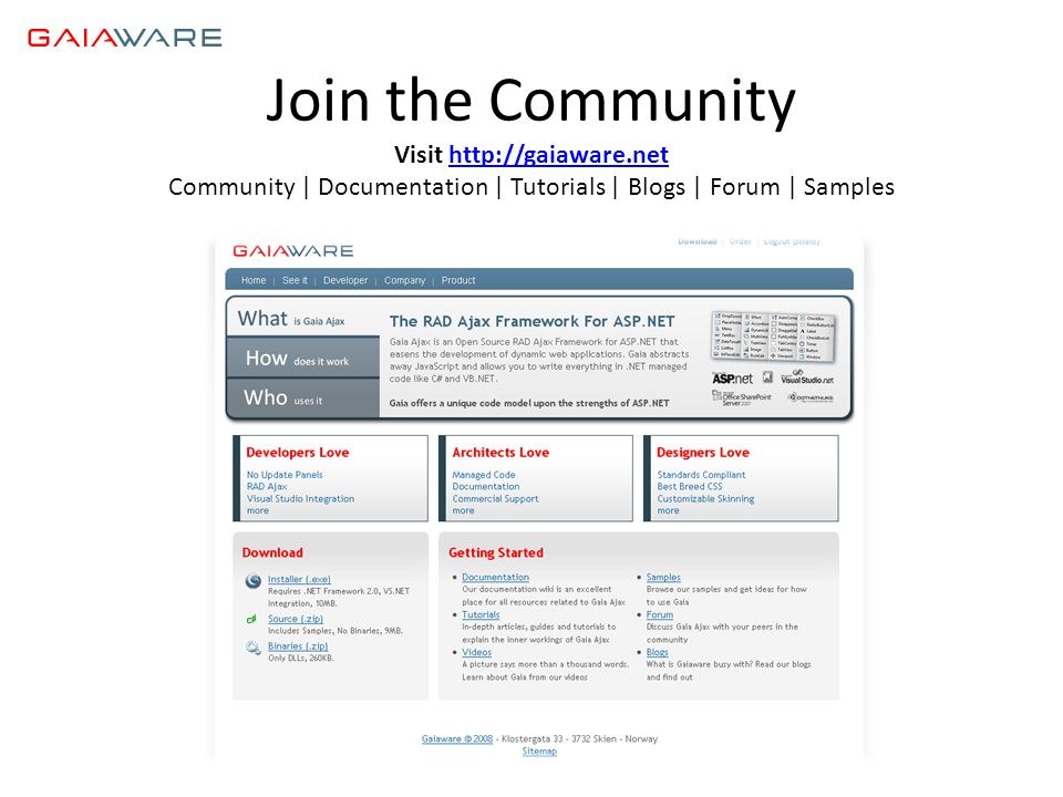 Join the Community Visit http://gaiaware.nethttp://gaiaware.net Community | Documentation | Tutorials | Blogs | Forum | Samples