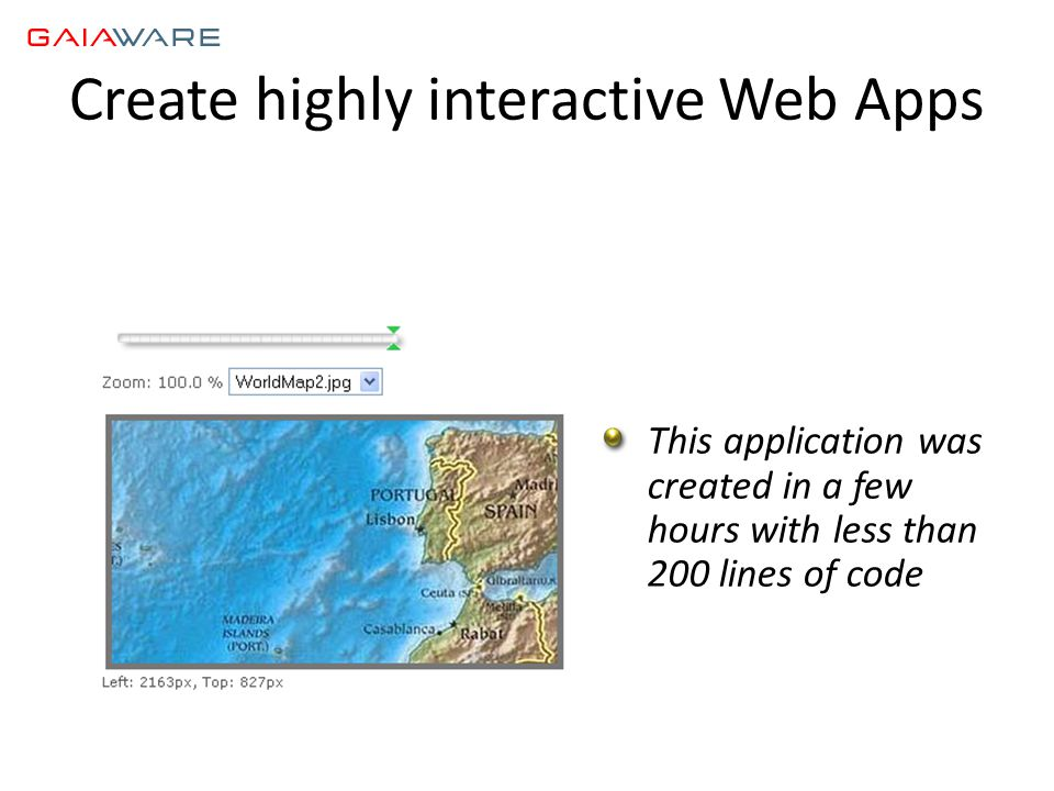 Create highly interactive Web Apps This application was created in a few hours with less than 200 lines of code