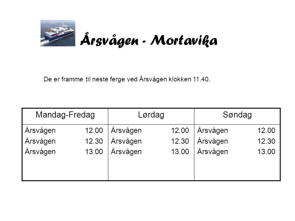 Årsvågen - Mortavika Mandag-FredagLørdagSøndag Årsvågen 12.00 Årsvågen 12.30 Årsvågen 13.00 Årsvågen 12.00 Årsvågen 12.30 Årsvågen 13.00 Årsvågen 12.00 Årsvågen 12.30 Årsvågen 13.00 De er framme til neste ferge ved Årsvågen klokken 11.40.