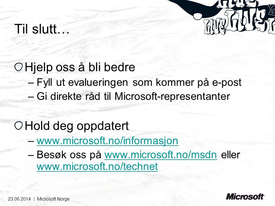 23.06.2014 | Microsoft Norge Til slutt… Hjelp oss å bli bedre –Fyll ut evalueringen som kommer på e-post –Gi direkte råd til Microsoft-representanter Hold deg oppdatert –www.microsoft.no/informasjonwww.microsoft.no/informasjon –Besøk oss på www.microsoft.no/msdn eller www.microsoft.no/technetwww.microsoft.no/msdn www.microsoft.no/technet