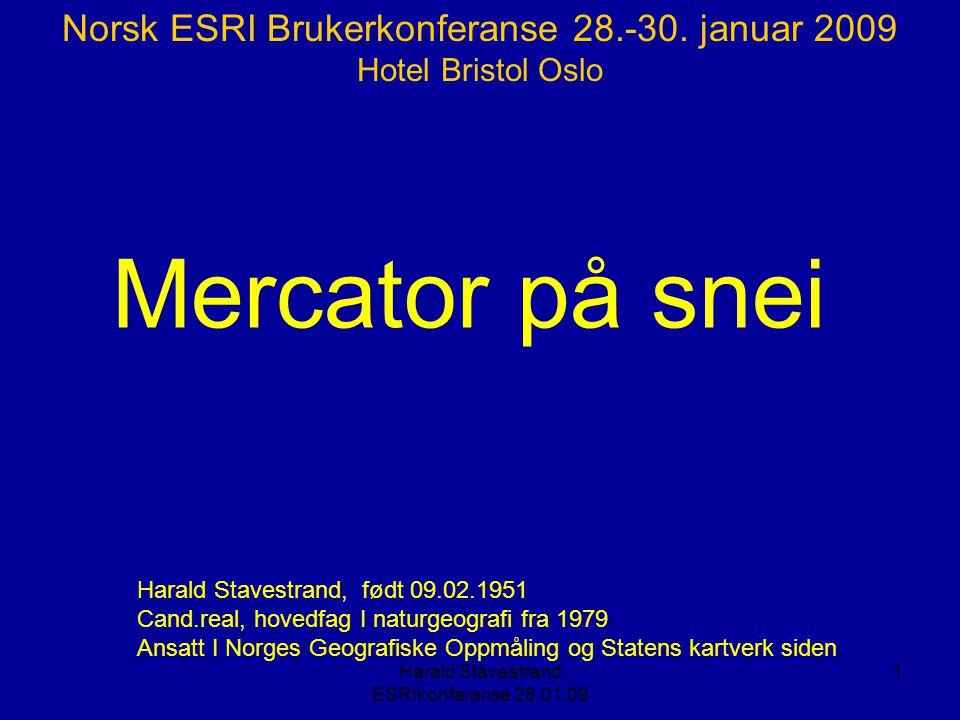 Harald Stavestrand ESRIkonferanse 28.01.09 1 Harald Stavestrand, født 09.02.1951 Cand.real, hovedfag I naturgeografi fra 1979 Ansatt I Norges Geografiske Oppmåling og Statens kartverk siden.