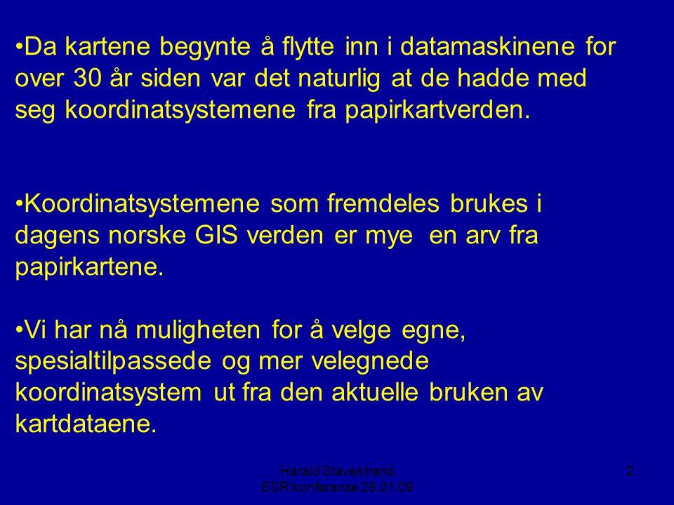 Harald Stavestrand ESRIkonferanse 28.01.09 2 •Da kartene begynte å flytte inn i datamaskinene for over 30 år siden var det naturlig at de hadde med seg koordinatsystemene fra papirkartverden.