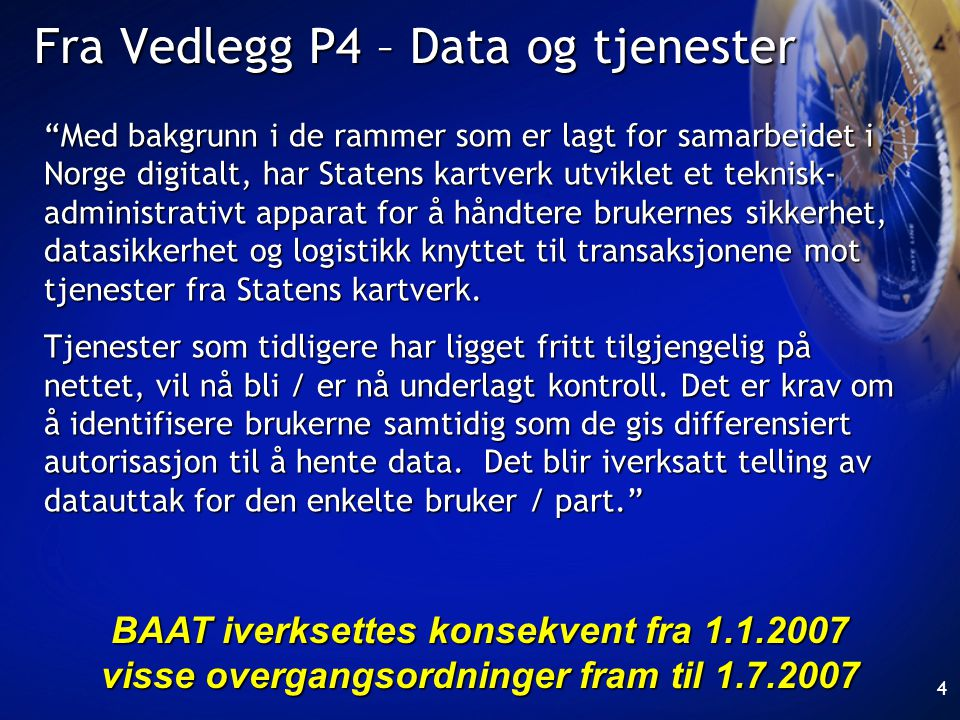 """4 Fra Vedlegg P4 – Data og tjenester """"Med bakgrunn i de rammer som er lagt for samarbeidet i Norge digitalt, har Statens kartverk utviklet et teknisk-"""