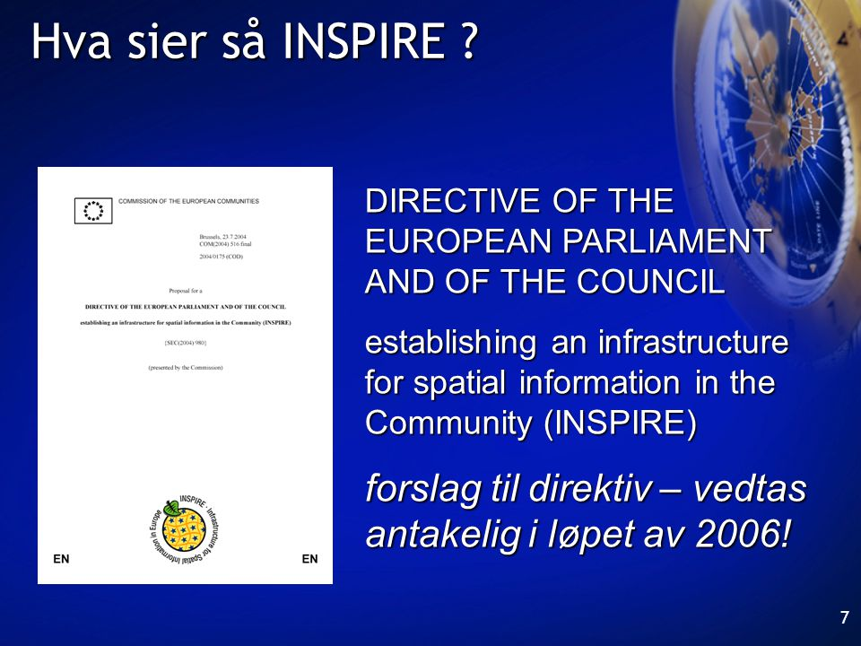 7 Hva sier så INSPIRE ? DIRECTIVE OF THE EUROPEAN PARLIAMENT AND OF THE COUNCIL establishing an infrastructure for spatial information in the Communit