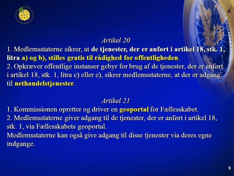 9 Artikel 20 1. Medlemsstaterne sikrer, at de tjenester, der er anført i artikel 18, stk. 1, litra a) og b), stilles gratis til rådighed for offentlig