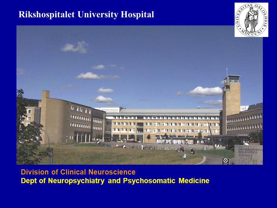 Division of Clinical Neuroscience Dept of Neuropsychiatry and Psychosomatic Medicine Rikshospitalet University Hospital