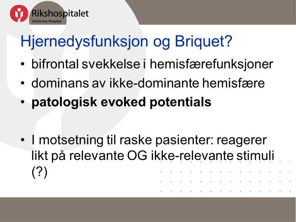 Hjernedysfunksjon og Briquet? •bifrontal svekkelse i hemisfærefunksjoner •dominans av ikke-dominante hemisfære •patologisk evoked potentials •I motset