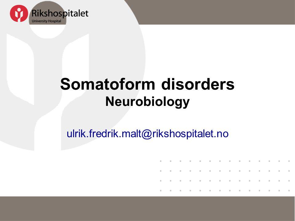 Somatisering Etiologi (teori) •Oversett somatisk sykdom •Kommunikasjon •Stress •Hjernedysfunksjon •Genetisk defekt •Psykiatri •Betinging Nevrobiologisk forskning Somatisk utredning alexithymi affektregulering-personlighet nevro…….