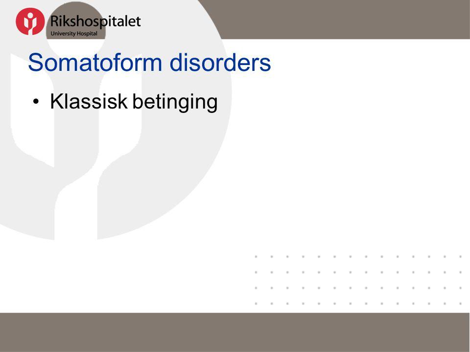 Somatoform disorders •Klassisk betinging
