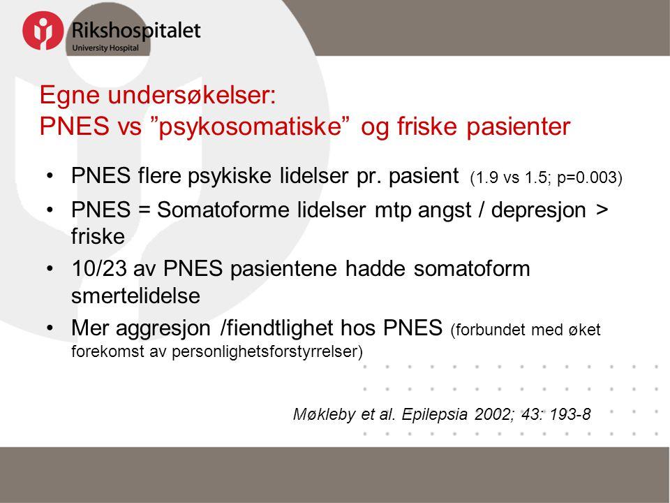 "Egne undersøkelser: PNES vs ""psykosomatiske"" og friske pasienter •PNES flere psykiske lidelser pr. pasient (1.9 vs 1.5; p=0.003) •PNES = Somatoforme l"