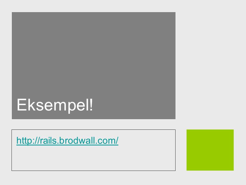 Eksempel! http://rails.brodwall.com/