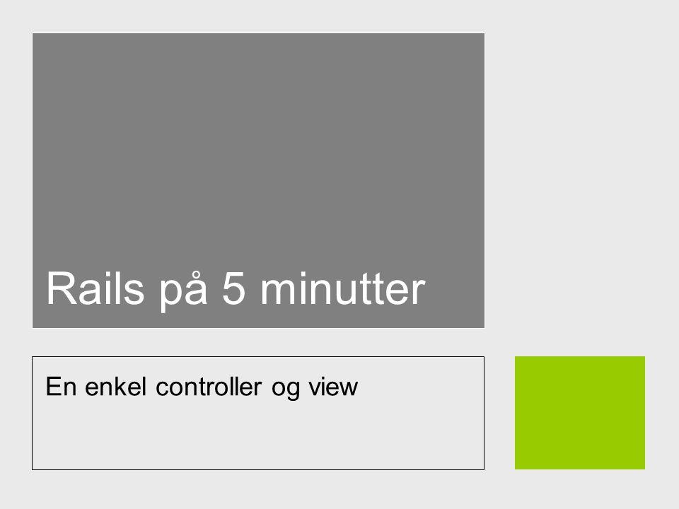 Rails på 5 minutter En enkel controller og view