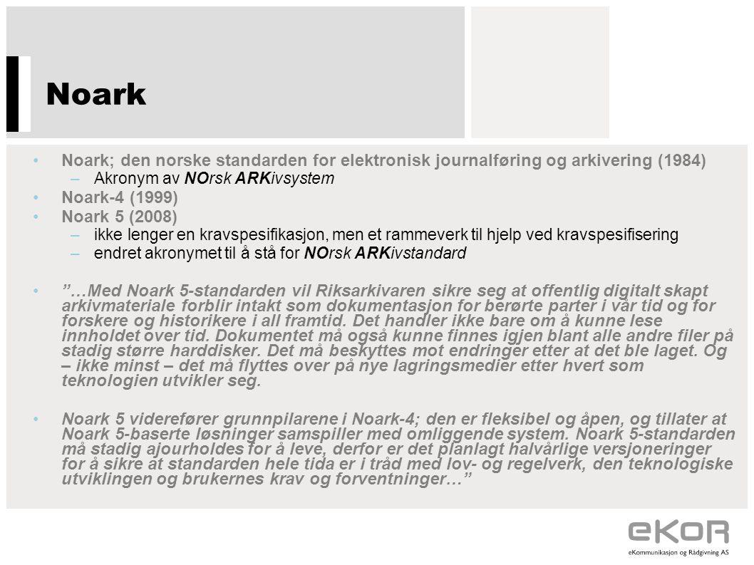 Noark •Noark; den norske standarden for elektronisk journalføring og arkivering (1984) –Akronym av NOrsk ARKivsystem •Noark-4 (1999) •Noark 5 (2008) –ikke lenger en kravspesifikasjon, men et rammeverk til hjelp ved kravspesifisering –endret akronymet til å stå for NOrsk ARKivstandard • …Med Noark 5-standarden vil Riksarkivaren sikre seg at offentlig digitalt skapt arkivmateriale forblir intakt som dokumentasjon for berørte parter i vår tid og for forskere og historikere i all framtid.