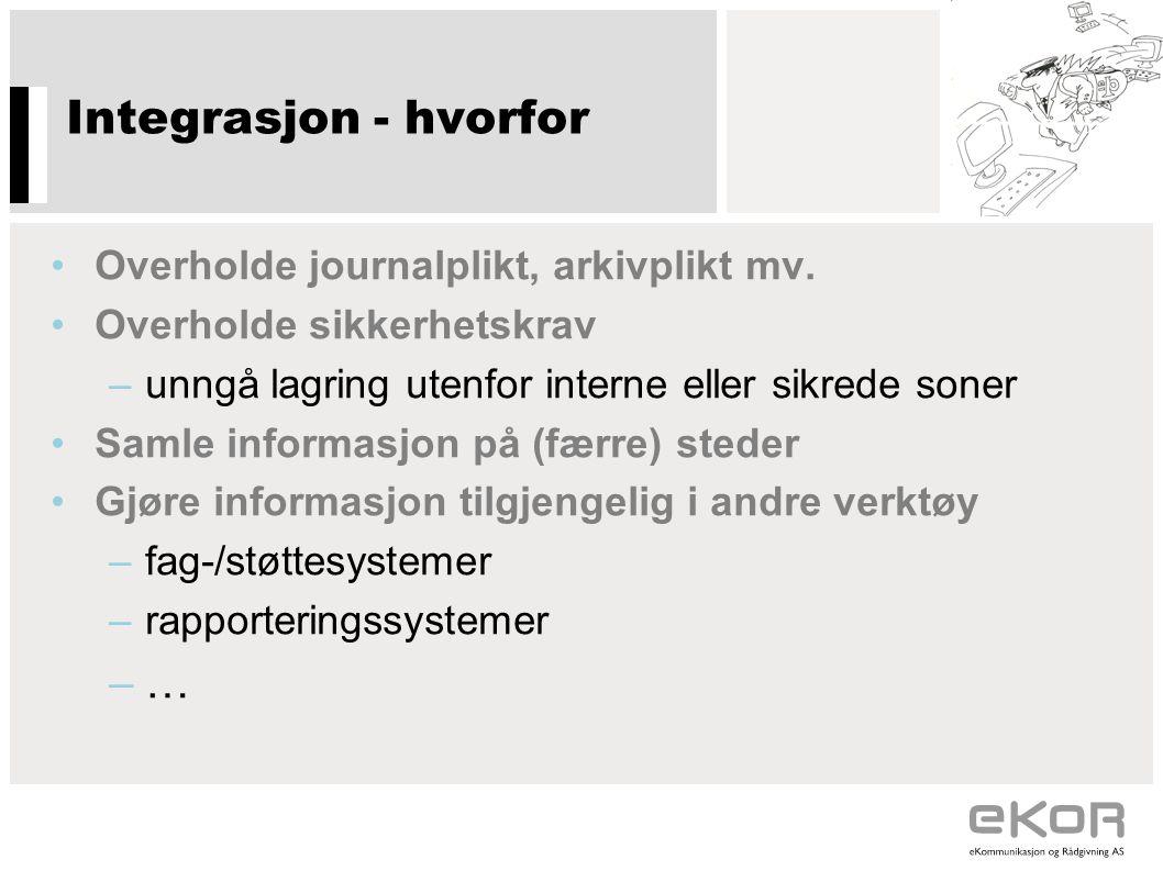 Integrasjon - hvorfor •Overholde journalplikt, arkivplikt mv.
