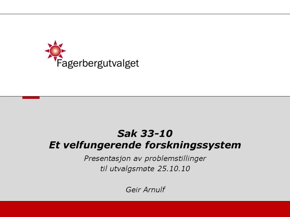 Presentasjon av problemstillinger til utvalgsmøte 25.10.10 Geir Arnulf Sak 33-10 Et velfungerende forskningssystem