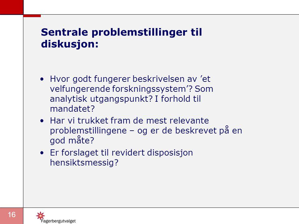 16 Sentrale problemstillinger til diskusjon: •Hvor godt fungerer beskrivelsen av 'et velfungerende forskningssystem'.