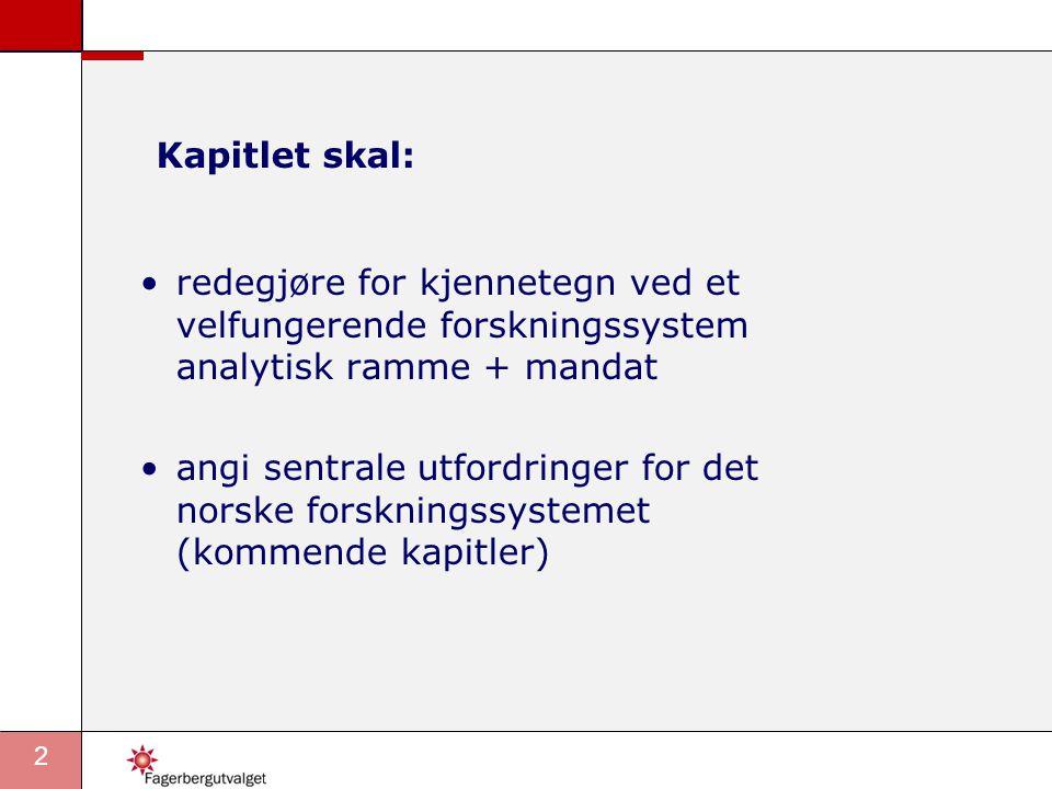 2 Kapitlet skal: •redegjøre for kjennetegn ved et velfungerende forskningssystem analytisk ramme + mandat •angi sentrale utfordringer for det norske forskningssystemet (kommende kapitler)
