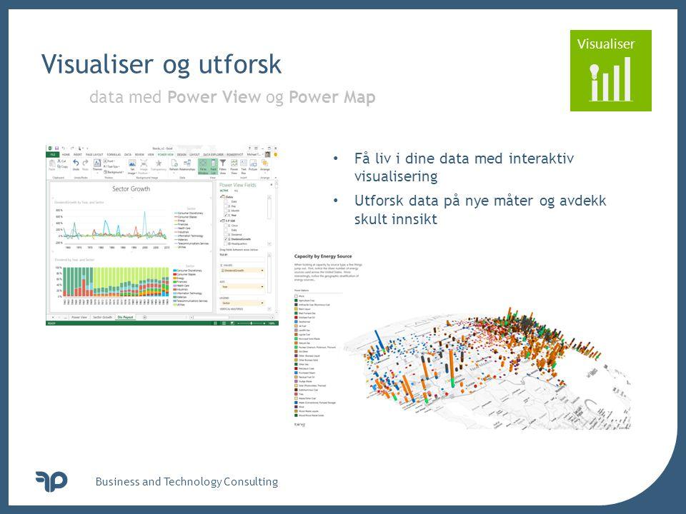 v Visualiser Visualiser og utforsk Business and Technology Consulting data med Power View og Power Map • Få liv i dine data med interaktiv visualiseri
