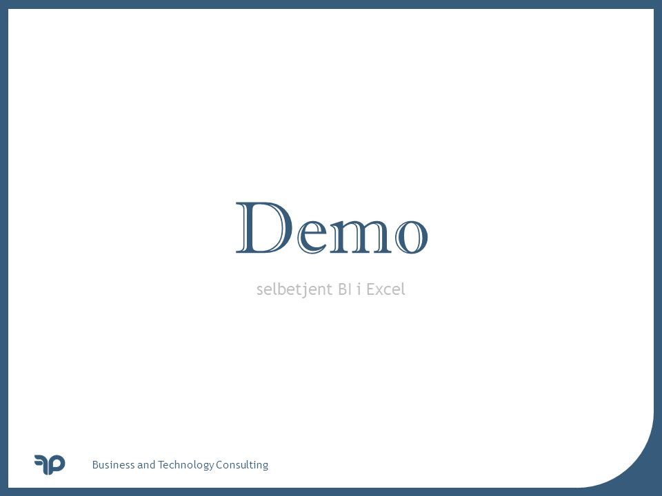 v Business and Technology Consulting selbetjent BI i Excel Demo