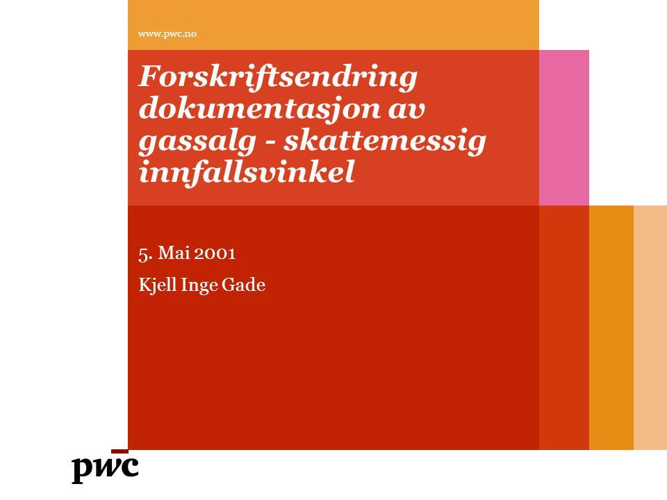 Forskriftsendring dokumentasjon av gassalg - skattemessig innfallsvinkel 5. Mai 2001 Kjell Inge Gade www.pwc.no