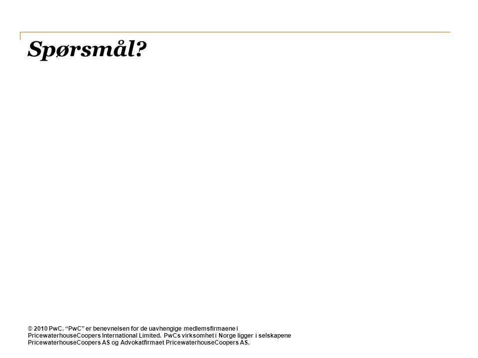"""Spørsmål? © 2010 PwC. """"PwC"""" er benevnelsen for de uavhengige medlemsfirmaene i PricewaterhouseCoopers International Limited. PwCs virksomhet i Norge l"""