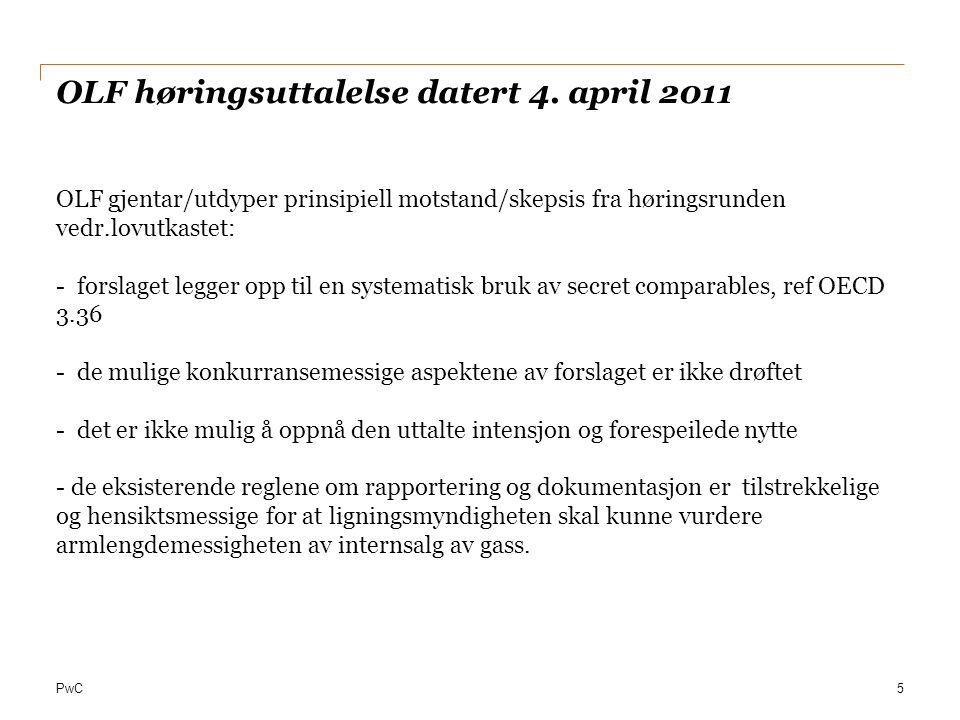 PwC OLF høringsuttalelse datert 4. april 2011 OLF gjentar/utdyper prinsipiell motstand/skepsis fra høringsrunden vedr.lovutkastet: - forslaget legger