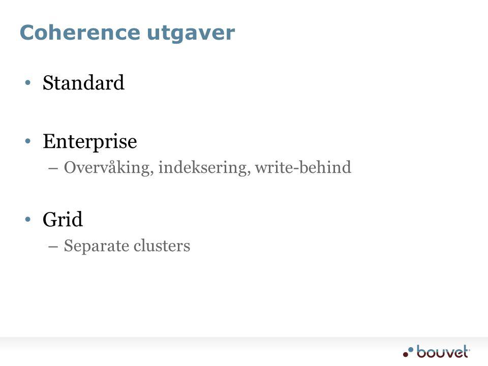 Coherence utgaver • Standard • Enterprise – Overvåking, indeksering, write-behind • Grid – Separate clusters