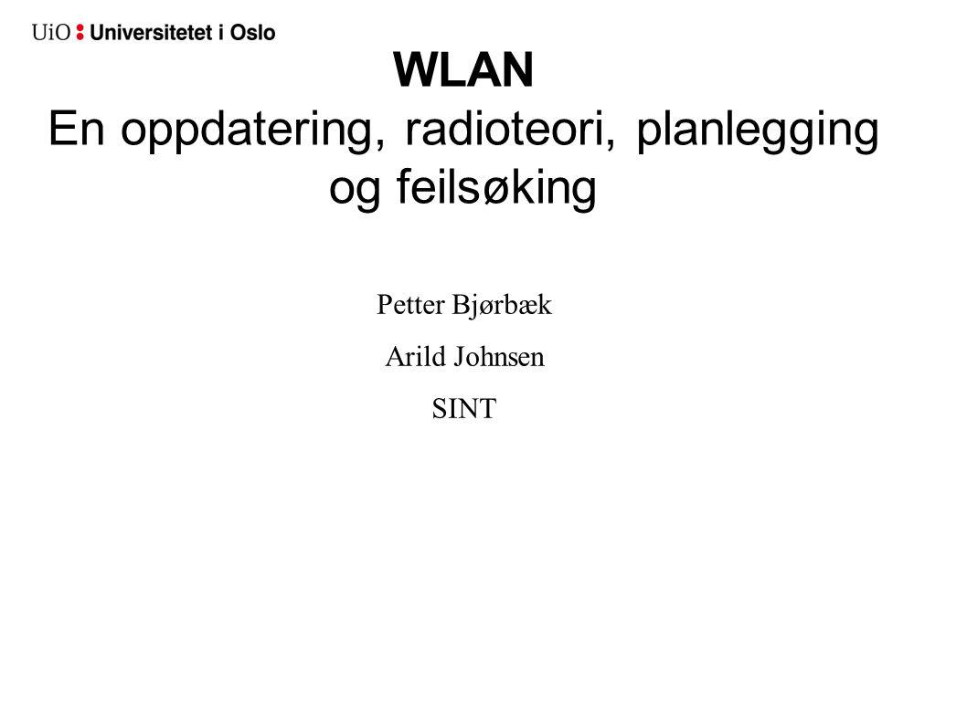 WLAN En oppdatering, radioteori, planlegging og feilsøking Petter Bjørbæk Arild Johnsen SINT