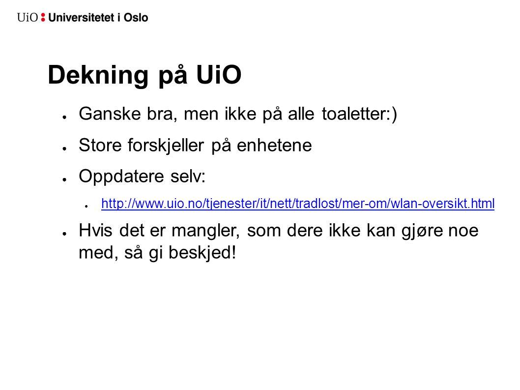 Dekning på UiO ● Ganske bra, men ikke på alle toaletter:) ● Store forskjeller på enhetene ● Oppdatere selv: ● http://www.uio.no/tjenester/it/nett/trad