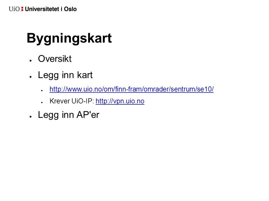Bygningskart ● Oversikt ● Legg inn kart ● http://www.uio.no/om/finn-fram/omrader/sentrum/se10/ http://www.uio.no/om/finn-fram/omrader/sentrum/se10/ ●