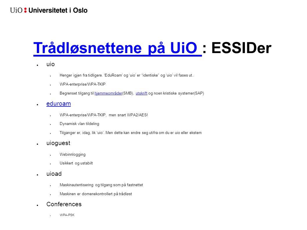 """Trådløsnettene på UiO Trådløsnettene på UiO : ESSIDer ● uio ● Henger igjen fra tidligere. 'EduRoam' og 'uio' er """"identiske"""" og 'uio' vil fases ut.. ●"""