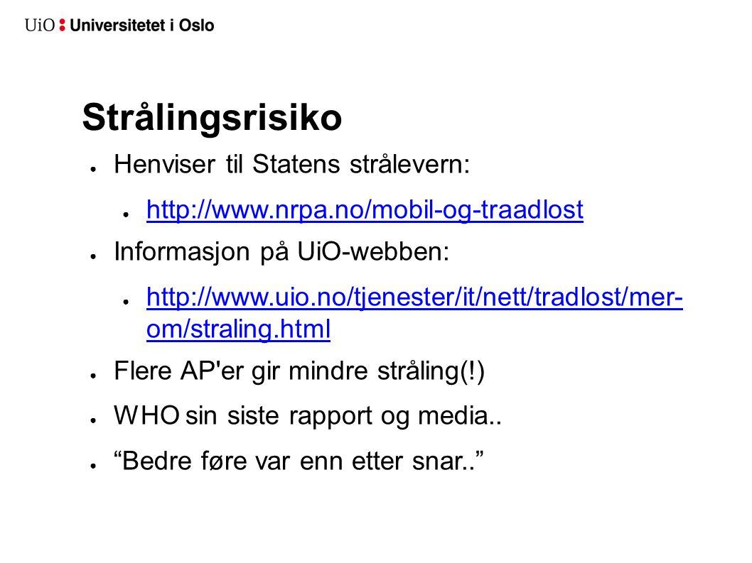 Strålingsrisiko ● Henviser til Statens strålevern: ● http://www.nrpa.no/mobil-og-traadlost http://www.nrpa.no/mobil-og-traadlost ● Informasjon på UiO-