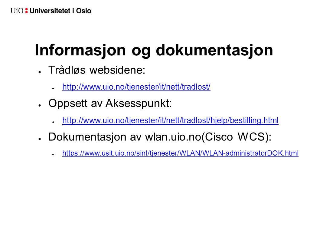 Informasjon og dokumentasjon ● Trådløs websidene: ● http://www.uio.no/tjenester/it/nett/tradlost/ http://www.uio.no/tjenester/it/nett/tradlost/ ● Opps