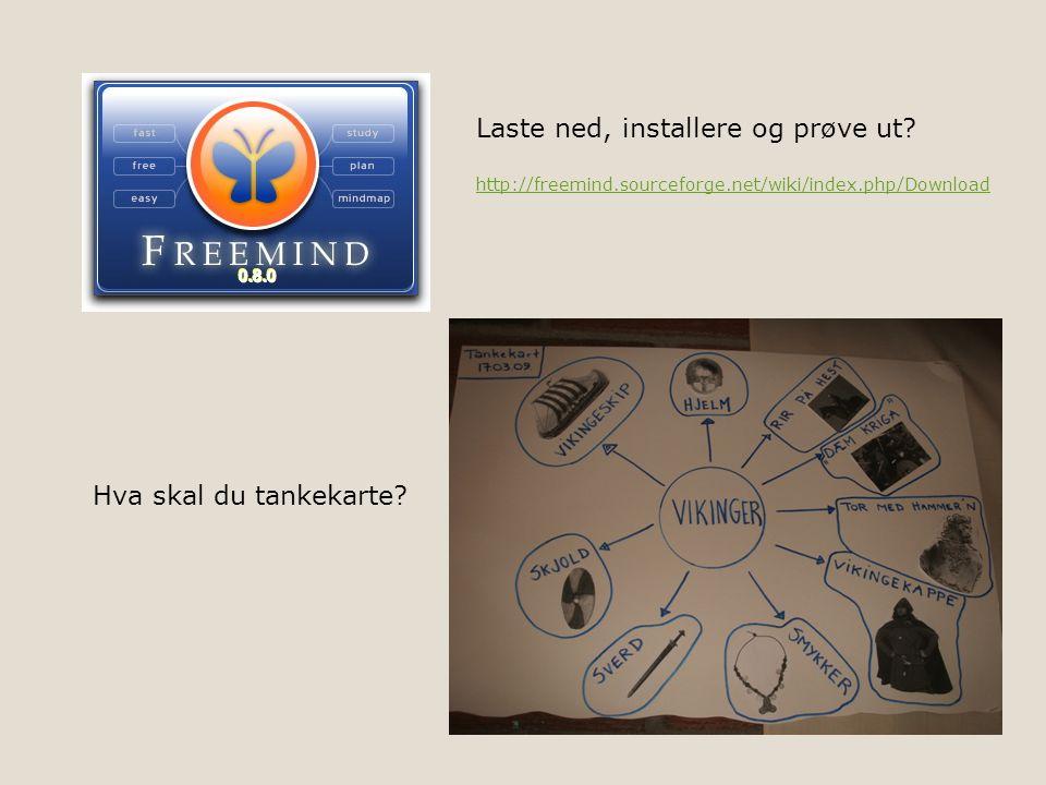 Hva skal du tankekarte? Laste ned, installere og prøve ut? http://freemind.sourceforge.net/wiki/index.php/Download