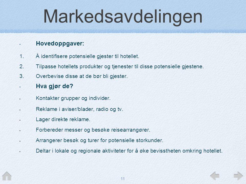 11 Markedsavdelingen • Hovedoppgaver: 1. Å identifisere potensielle gjester til hotellet. 2. Tilpasse hotellets produkter og tjenester til disse poten
