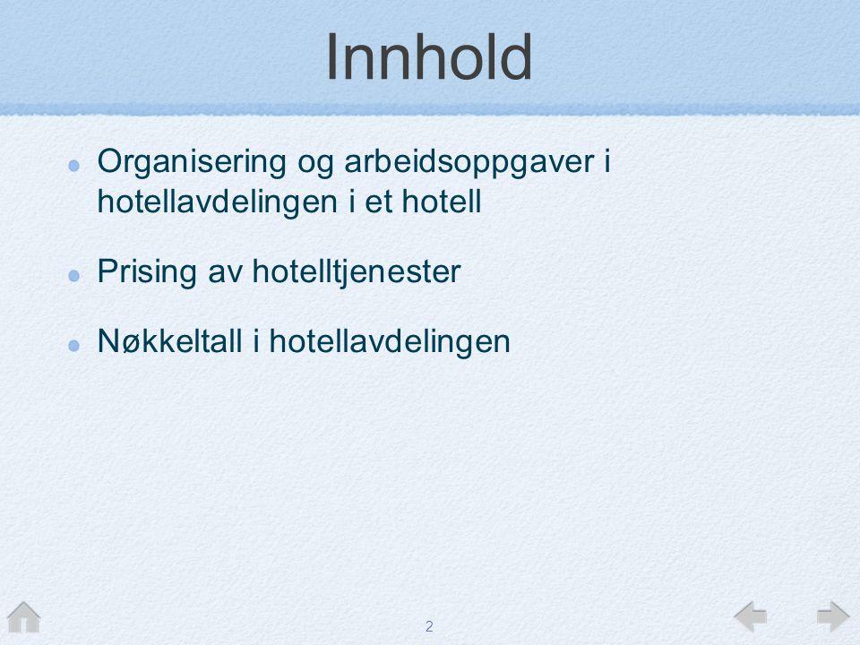 2 Innhold Organisering og arbeidsoppgaver i hotellavdelingen i et hotell Prising av hotelltjenester Nøkkeltall i hotellavdelingen