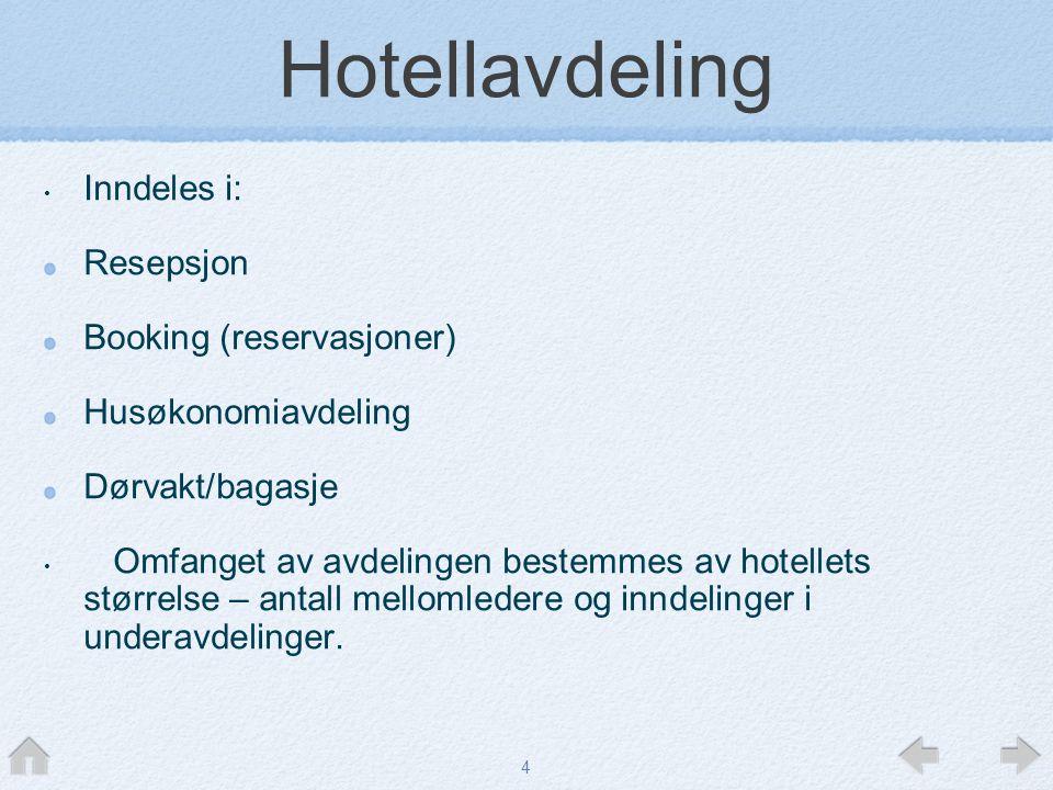 4 Hotellavdeling • Inndeles i: Resepsjon Booking (reservasjoner) Husøkonomiavdeling Dørvakt/bagasje • Omfanget av avdelingen bestemmes av hotellets st