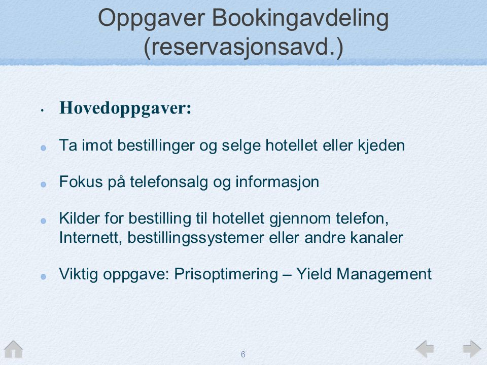 6 Oppgaver Bookingavdeling (reservasjonsavd.) • Hovedoppgaver: Ta imot bestillinger og selge hotellet eller kjeden Fokus på telefonsalg og informasjon