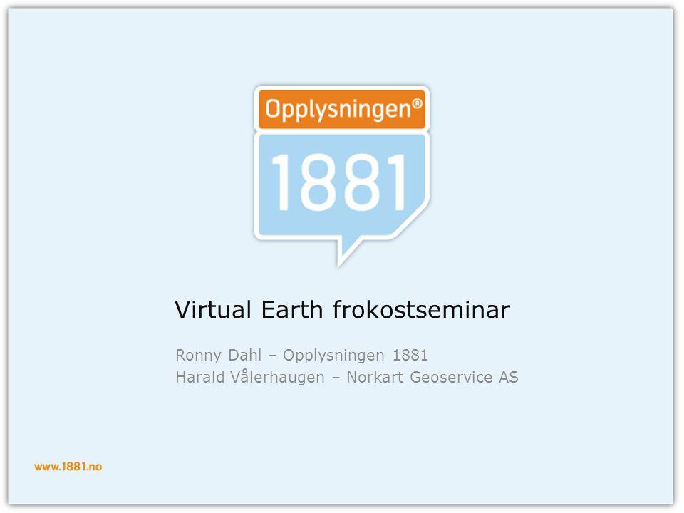 Hybrid kartløsning (WAVE)  WebAtlas (WA) for detaljerte kart og flyfoto i Norgedetaljerte kart flyfoto  Virtual Earth (VE) for skråfoto og kart/flyfoto utenfor Norges grenserskråfotokart  Punktdata fra 1881