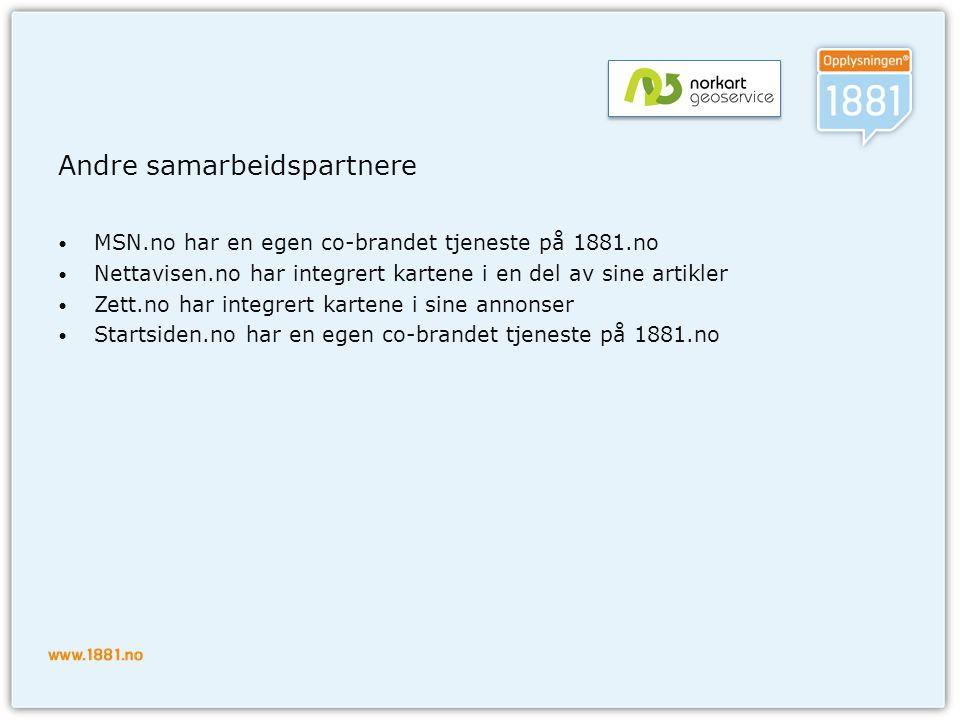 Andre samarbeidspartnere • MSN.no har en egen co-brandet tjeneste på 1881.no • Nettavisen.no har integrert kartene i en del av sine artikler • Zett.no har integrert kartene i sine annonser • Startsiden.no har en egen co-brandet tjeneste på 1881.no