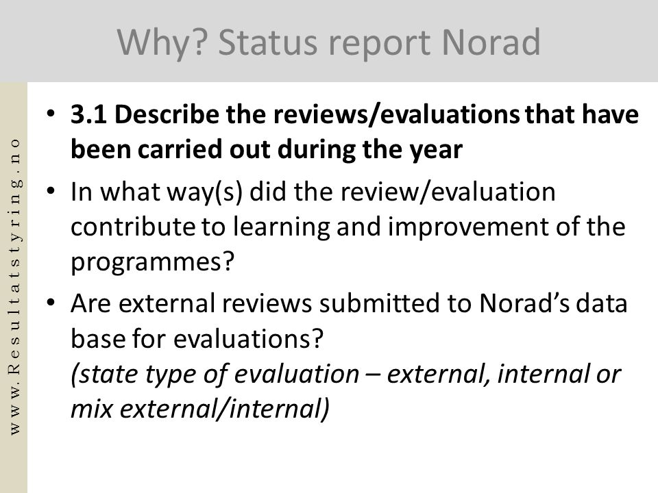 Why? Status report Norad • 3.1 Describe the reviews/evaluations that have been carried out during the year • In what way(s) did the review/evaluation