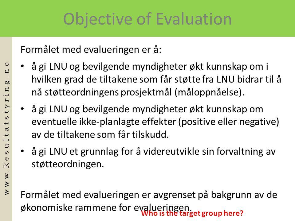 Objective of Evaluation Formålet med evalueringen er å: • å gi LNU og bevilgende myndigheter økt kunnskap om i hvilken grad de tiltakene som får støtte fra LNU bidrar til å nå støtteordningens prosjektmål (måloppnåelse).